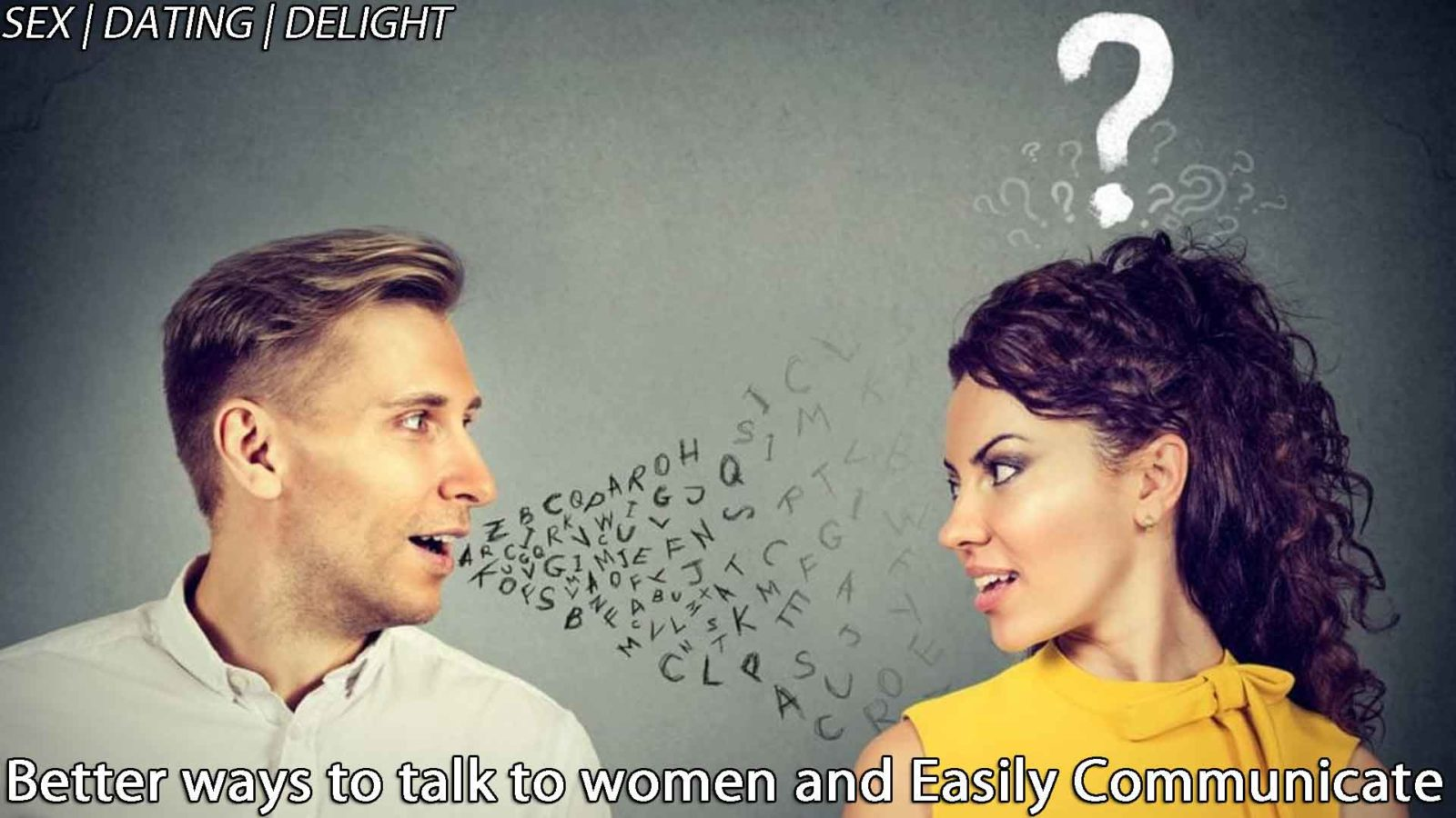Better ways to talk to women and Easily Communicate