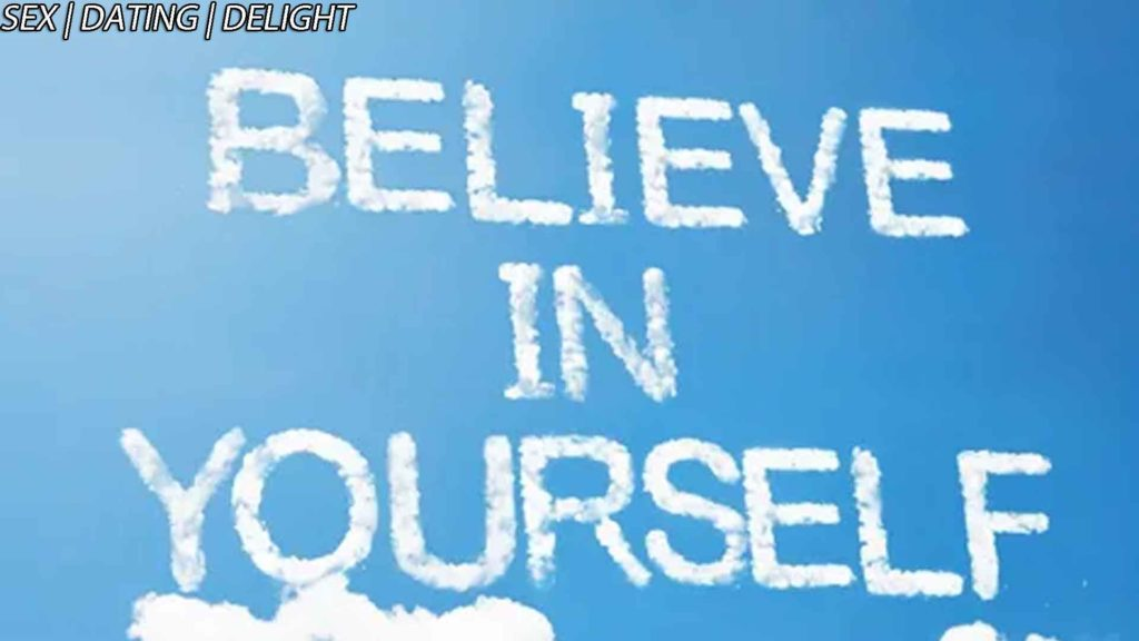 Believe in yourself and increase your confidence first